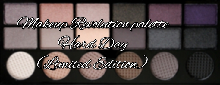 Makeup Revolution palette – Hard Day (Limited Edition)